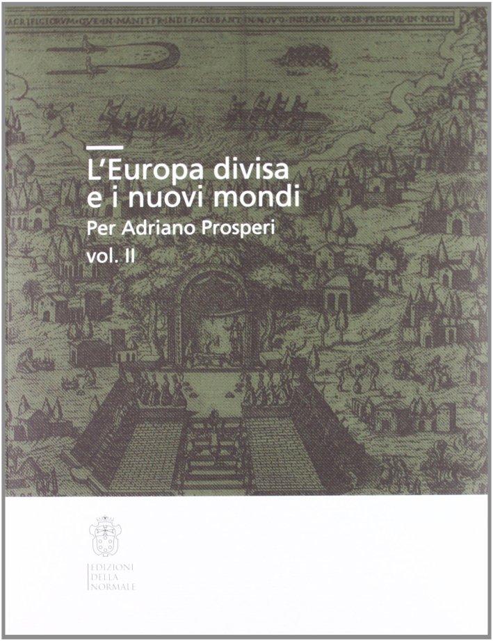 L'Europa divisa e i nuovi mondi per Adriano Prosperi. Vol. 2