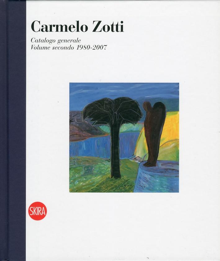 Carmelo Zotti. Catalogo Generale. Volume Secondo 1980-2007. [Ed. Italiana e Inglese]