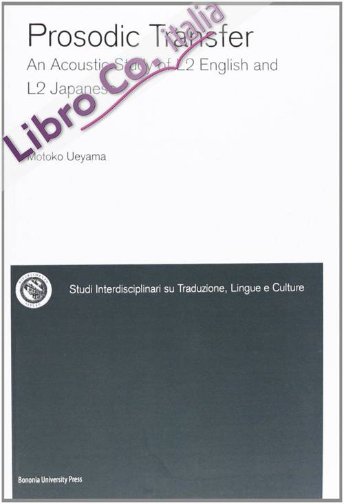 Prosodic transfer. An acoustic study of L2 English and L2 Japanese. Ediz. inglese e giapponese