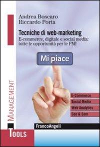 Tecniche di web marketing. E-commerce, digitale e social media: tutte le opportunità di business per le PMI