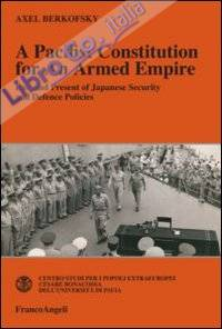 A pacifist constitution for an armed empire. Past and present of Japanese security and defence policies