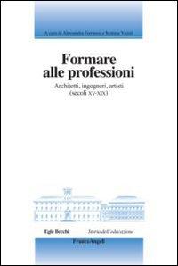 Formare alle professioni. Architetti, ingegneri, artisti (secoli XV-XIX)