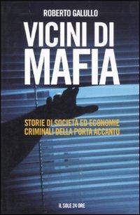 Vicini di mafia. Storie di società ed economie criminali della porta accanto