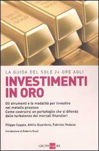 La guida del Sole 24 Ore agli investimenti in oro. Gli strumenti e le modalità per investire nel metallo prezioso. Come costruirsi un portafoglio