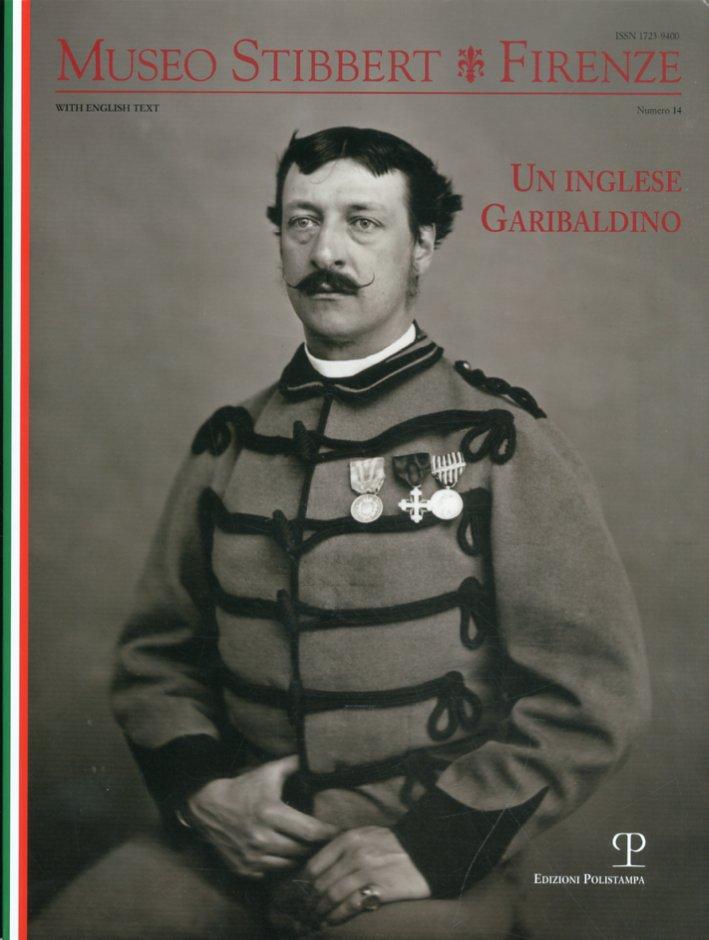Museo Stibbert. Firenze. Vol. 14: un Inglese Garibaldino.  [Ed. Italiano e Inglese]