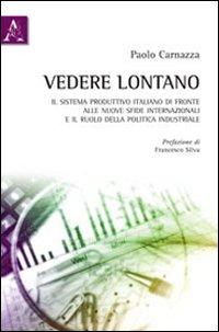 Vedere lontano. Il sistema produttivo italiano di fronte alle nuove sfide internazionali e il ruolo della politica industriale