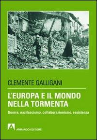 L'Europa e il mondo nella tormenta. Guerra, nazifascismo, collaborazionismo, resistenza
