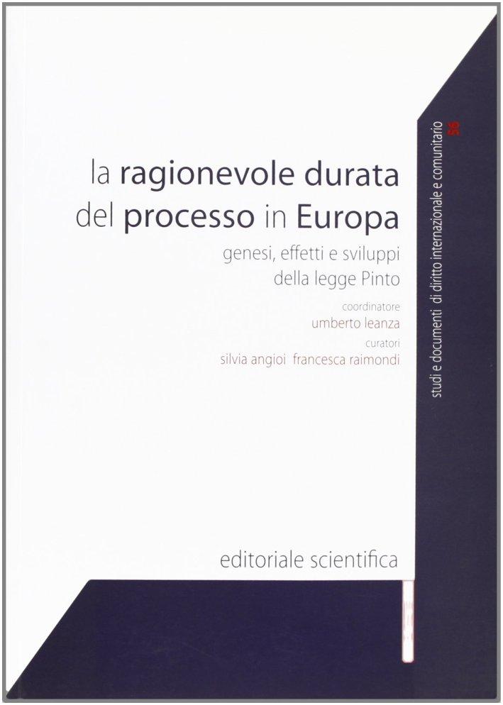 La ragionevole durata del processo in europa. Genesi, effetti e sviluppi della legge Pinto