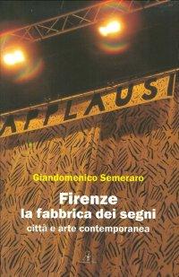 Firenze. La fabbrica dei segni. Città e arte contemporanea