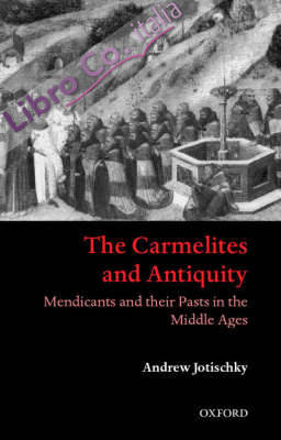 The Carmelites and Antiquity: Mendicants and their Patrons in the Middle Ages