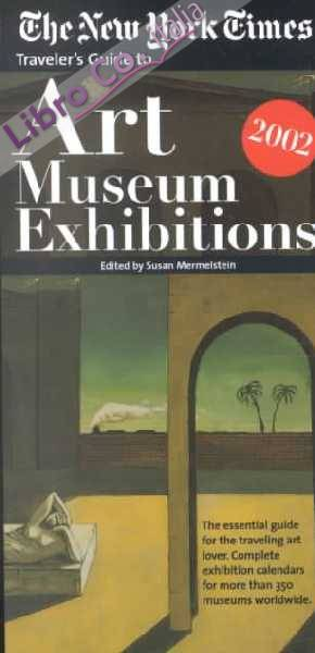 Traveler's Guide to Art Museum Exhibitions 2002: The New York Times