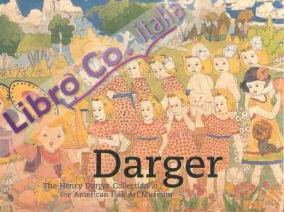 Darger: the Henry Darger Collection to the American Folk Art Museum