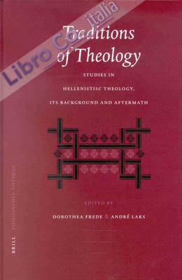 Traditions of Theology. Studies in Hellenistic Theology, its Background and Aftermath