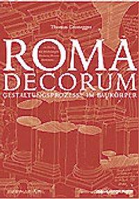 Roma decorum. Gestaltungsprozesse im Baukörper. Ein dialog mit Michelangelo, Maderno, Bernini, Borromini...