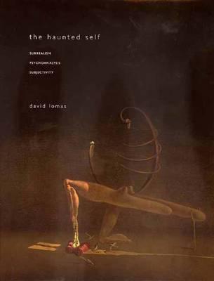 The Haunted Self: Surrealism, Psycoanalysis, Subjectivity