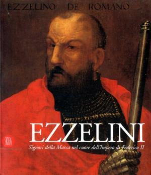 Ezzelini. Signori della Marca nel cuore dell'impero di Federico II. Ediz. illustrata