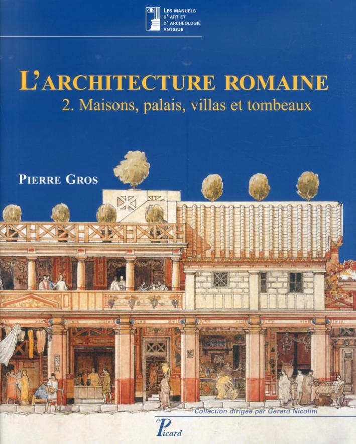 L'Architecture Romaine. Vol. 2. Maisons, Palais, Villas et Tombeaux