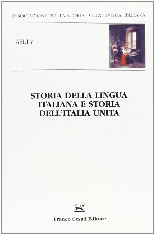 Storia della lingua italia e storia dell'Italia unita. L'italiano e lo stato nazionale. Atti del 9° Convegno ASLI (Firenze, 2-4 dicembre 2010).