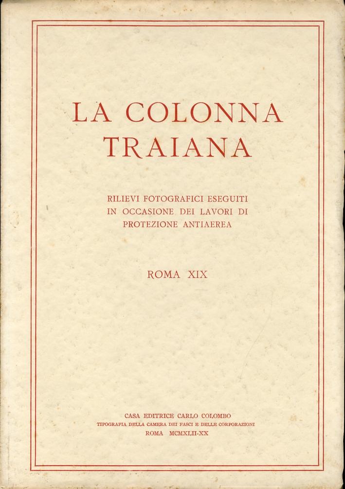 La colonna Traiana. Rilievi fotografici eseguiti in occasione dei lavori di protezione antiaerea