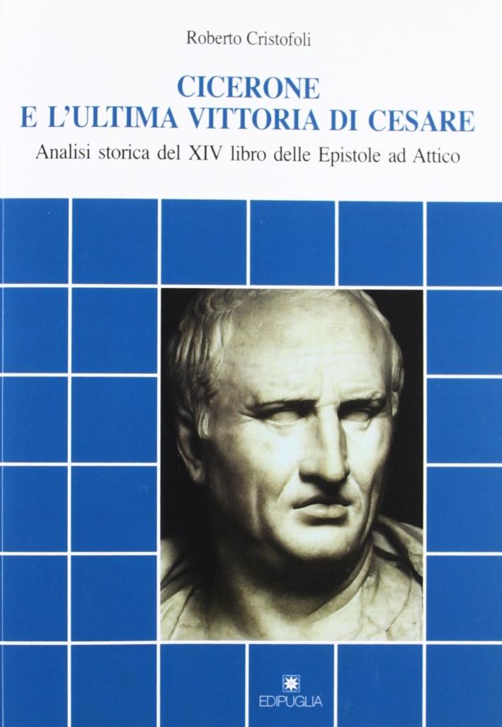 Cicerone e l'ultima vittoria di Cesare. Analisi storica del XIV libro delle Epistole ad Attico