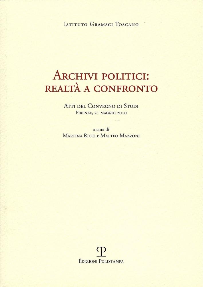Archivi politici. Realtà a confronto. Atti del Convegno di studi (firenze, 21 maggio 2010)