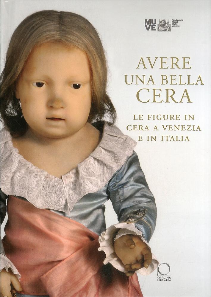 Avere una Bella Cera. Le Figure in Cera a Venezia e in Italia
