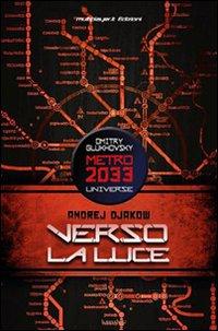 Verso la Luce. Metro 2033 Universe.