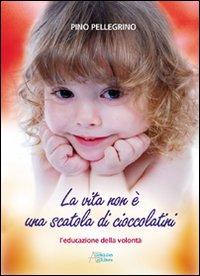 La vita non è una scatola di cioccolatini. L'educazione della volontà