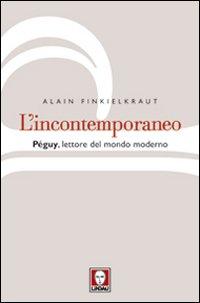 L'Incontemporaneo: Peguy, Lettore del Mondo Moderno.
