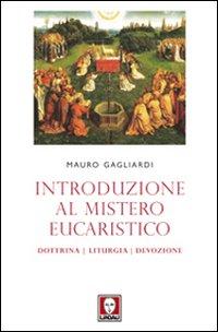 Introduzione al mistero eucaristico. Dottrina, liturgia, devozione.