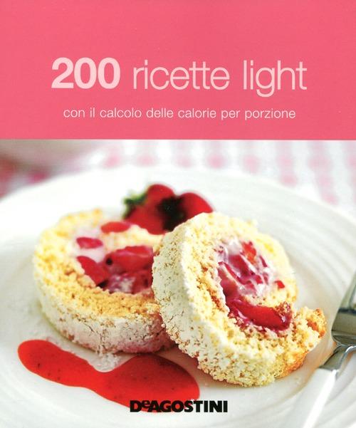 200 Ricette Light con il Calcolo delle Calorie per Porzione