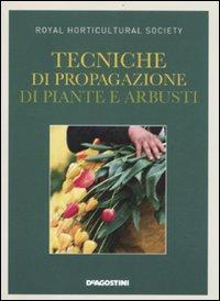 Tecniche di propagazione di piante e arbusti. Ediz. illustrata