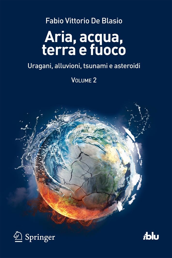 Aria, acqua, terra e fuoco. Vol. 2: Uragani, alluvioni, tsunami e asteroidi