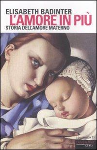 L'amore in più. Storia dell'amore materno (XVII-XX secolo).