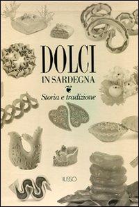 Dolci in Sardegna. Storia e tradizione. Ediz. illustrata