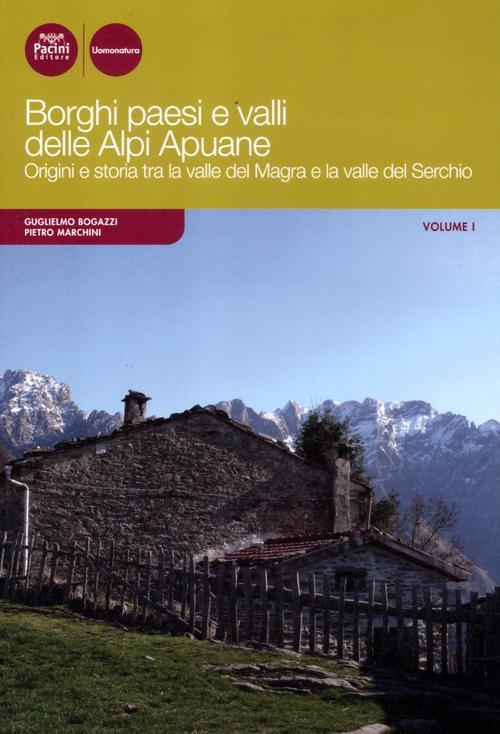 Borghi paesi e valli delle Alpi Apuane. Origini e storia tra la valle del Magra e la valle del Serchio.