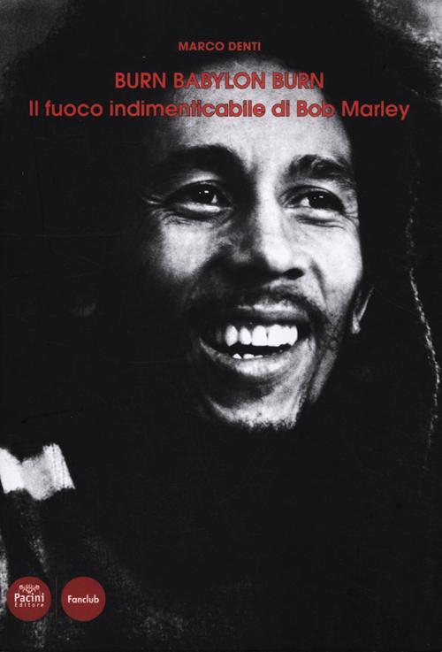 Burn Babylon Burn. Il fuoco indimenticabile di Bob Marley.