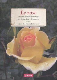 Le rose. Varietà antiche e moderne per il giardino e il balcone