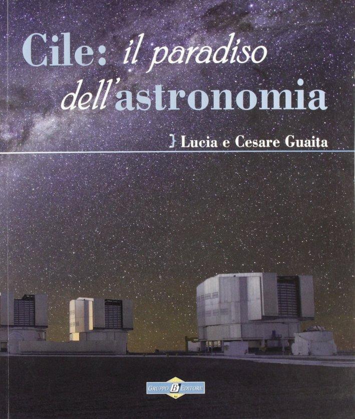 Cile: il paradiso dell'astronomia. Ediz. illustrata