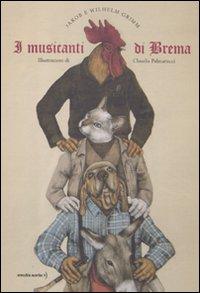 I musicanti di Brema. Ediz. illustrata