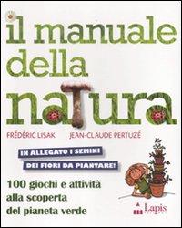 Il manuale della natura. 100 giochi e attività alla scoperta del pianeta verde. Ediz. illustrata. Con gadget