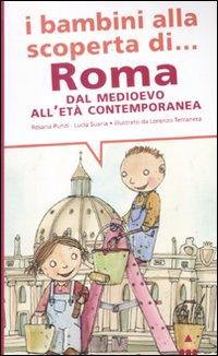 I bambini alla scoperta di Roma. Dal Medioevo all'età contemporanea. Ediz. illustrata