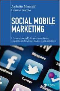 Social mobile marketing. L'innovazione dell'ubiquitous marketing con device mobili, social media e realtà aumentata