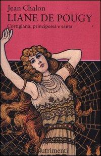 Liane de Pougy. Cortigiana, principessa e santa