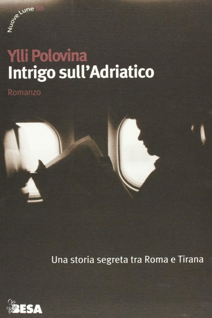 Intrigo sull'Adriatico. Una storia segreta tra Roma e Tirana