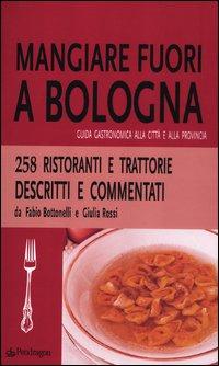 Mangiare fuori a Bologna. Guida gastronomica alla città e alla provincia