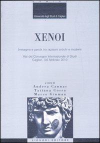 Xenoi. Immagine e parola tra razzismi antichi e moderni. Atti del Convegno internazionale di studi (Cagliari, 3-6 febbraio 2010)