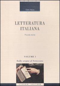 Letteratura italiana. Piccola storia. Vol. 1: Dalle origini al Settecento