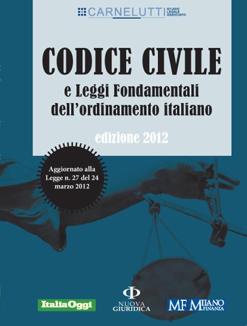 Codice civile e leggi fondamentali dell'ordinamento italiano. Ediz.2012