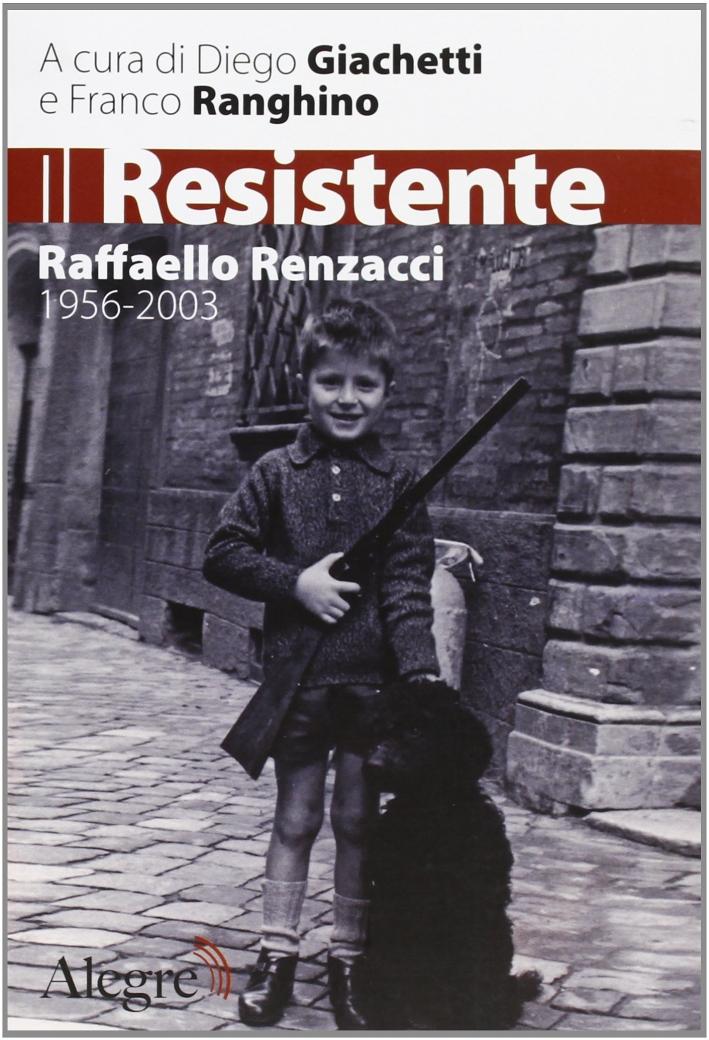 Il Resistente. Raffaello Renzacci 1956-2003